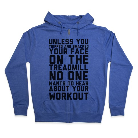 No On Wants To Hear About Your Work Out Zip Hoodie
