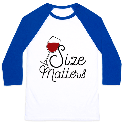 Size Matters (Wine) Baseball Tee