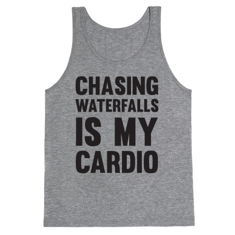 Chasing Waterfalls Is My Cardio Tank Top