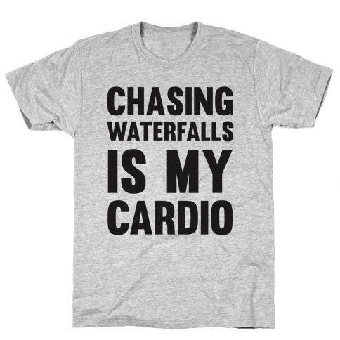 Chasing Waterfalls Is My Cardio Mens T-Shirt