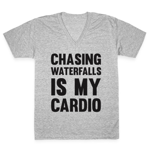 Chasing Waterfalls Is My Cardio V-Neck Tee Shirt