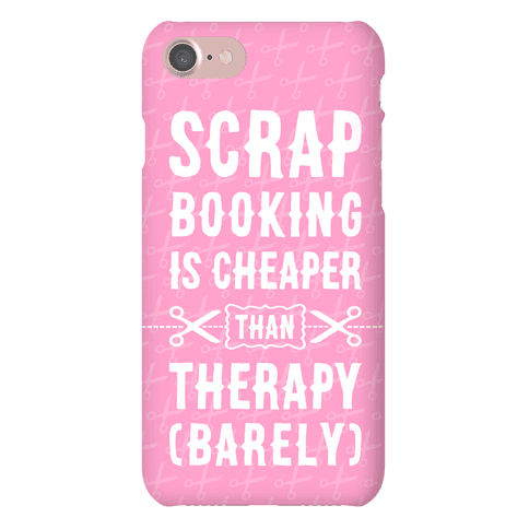 Scrapbooking Is Cheaper Than Therapy phone case Phone Case