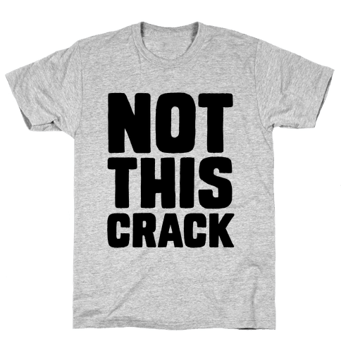 Not This Crack Mens T-Shirt