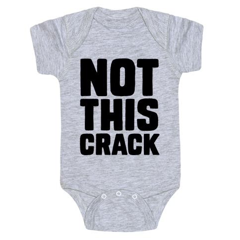 Not This Crack Baby Onesy