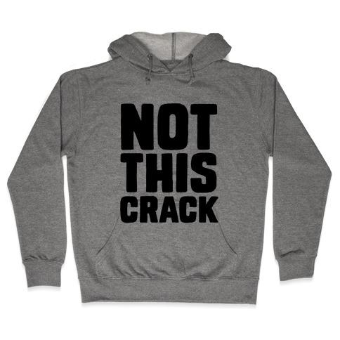 Not This Crack Hooded Sweatshirt