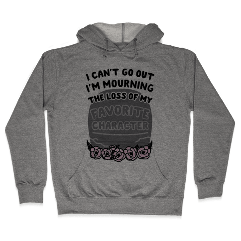 Mourning The Loss of My Favorite Character Hooded Sweatshirt