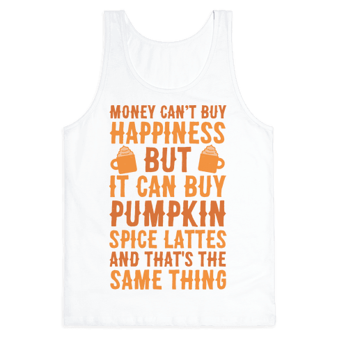 Money Can't Buy Happiness But It Can Buy Pumpkin Spice Latte Tank Top