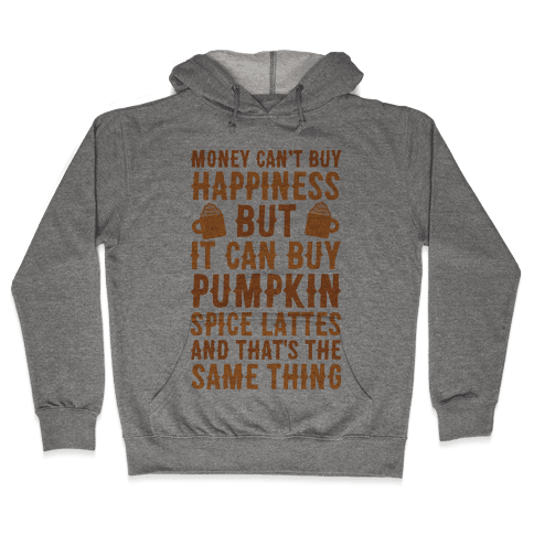Money Can't Buy Happiness But It Can Buy Pumpkin Spice Latte Hooded Sweatshirt