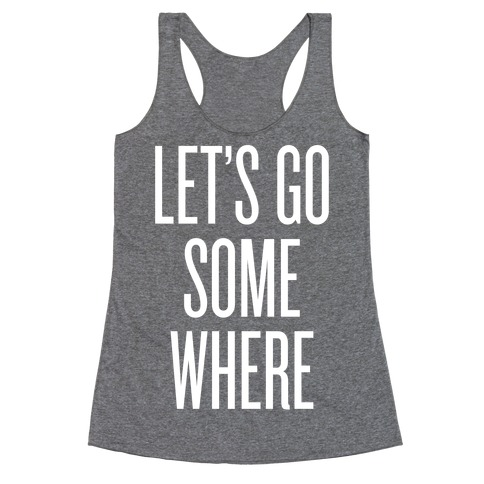 Let's Go Somewhere Racerback Tank Top