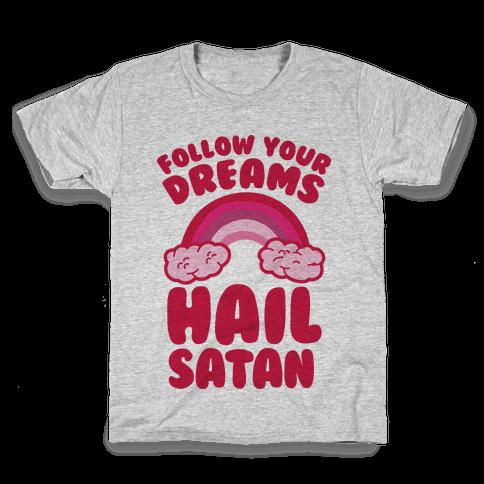 Follow Your Dreams Hail Satan Kids T-Shirt
