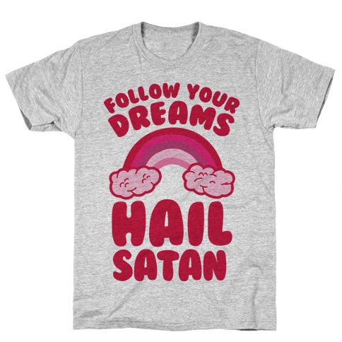 Follow Your Dreams Hail Satan Mens T-Shirt