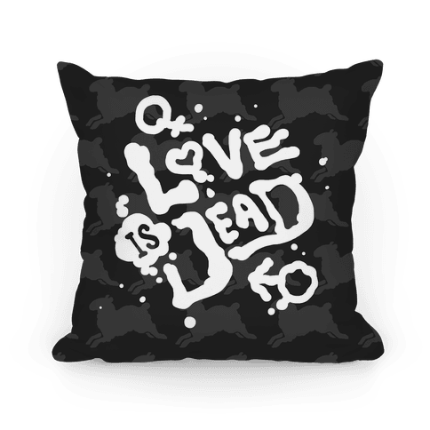 Love Is Dead Pillow