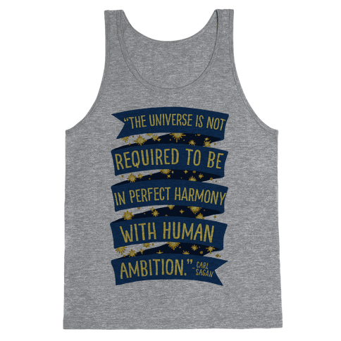 The Universe Is Not Required To Be In Harmony With Human Ambition Tank Top
