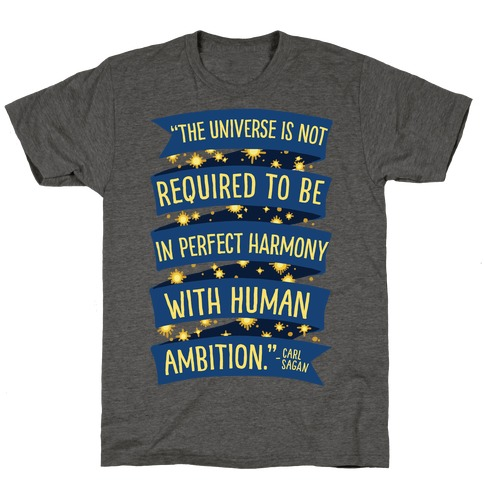 The Universe Is Not Required To Be In Harmony With Human Ambition T-Shirt