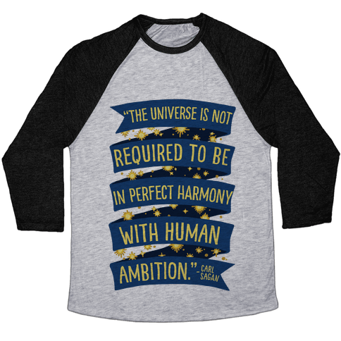 The Universe Is Not Required To Be In Harmony With Human Ambition Baseball Tee
