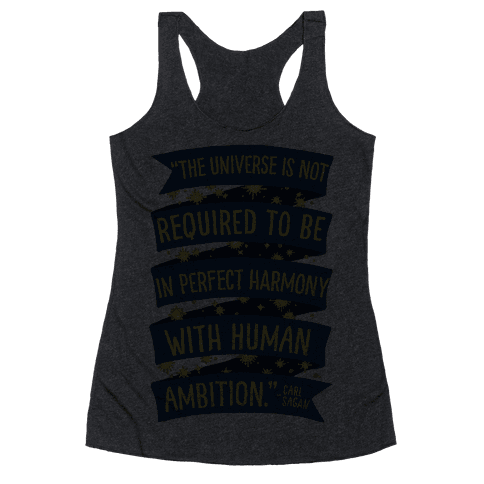 The Universe Is Not Required To Be In Harmony With Human Ambition Racerback Tank Top