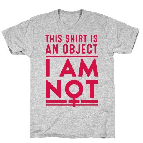 This Shirt is an Object, I Am Not T-Shirt