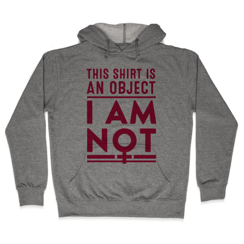 This Shirt is an Object, I Am Not Hooded Sweatshirt