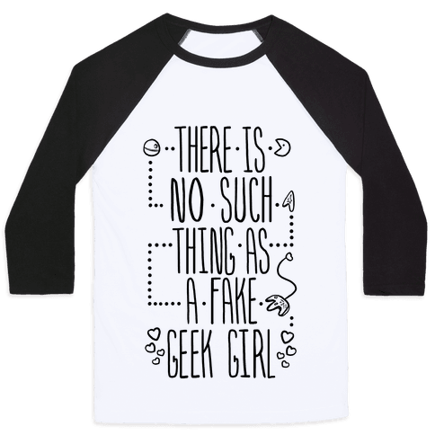 There is No Such Thing As a Fake Geek Girl Baseball Tee