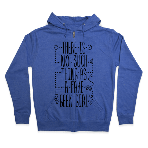 There is No Such Thing As a Fake Geek Girl Zip Hoodie