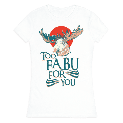 Too Fabu for You Thranduil Moose Womens T-Shirt