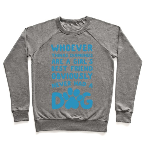 1d0c67c7e Whoever Thinks Diamonds Are a Girls Best Friend Obviously Never Had a Dog Crewneck  Sweatshirt
