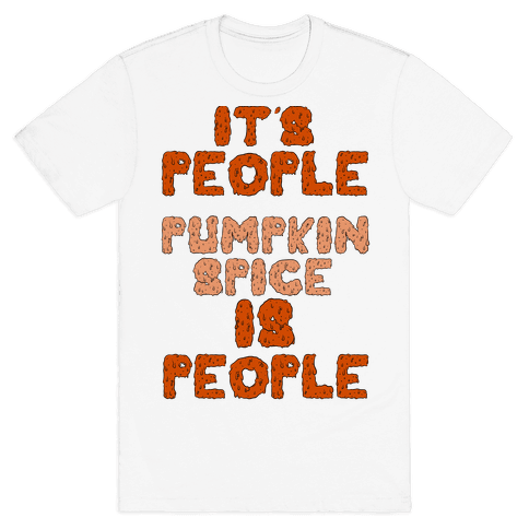 Pumpkin Spice is People Mens T-Shirt