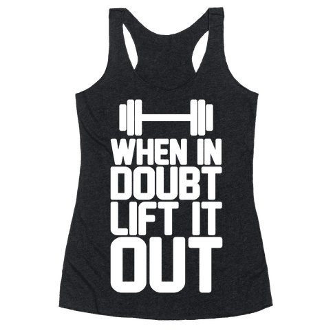 When In Doubt Lift It Out Racerback Tank Top
