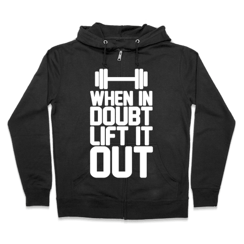 When In Doubt Lift It Out Zip Hoodie