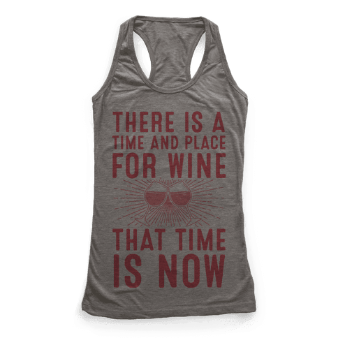There Is A Time And Place For Wine Racerback Tank Top