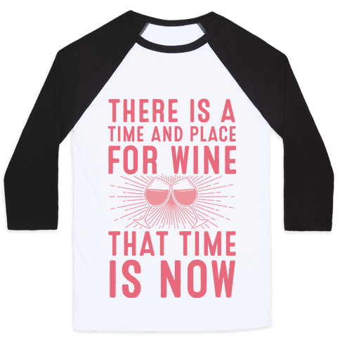 There Is A Time And Place For Wine Baseball Tee