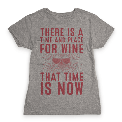 There Is A Time And Place For Wine Womens T-Shirt
