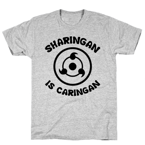 Sharingan Is Caringan Mens T-Shirt