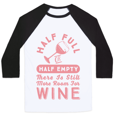 Half Full Or Half Empty There Is Still More Room For Wine