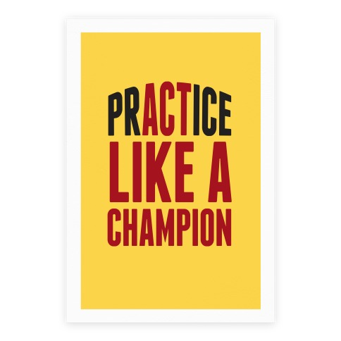 Practice (Act) Like A Champion Poster