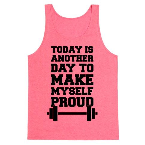 Today Is Another Day To Make Myself Proud Tank Top