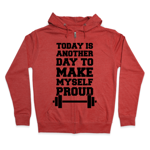 Today Is Another Day To Make Myself Proud Zip Hoodie