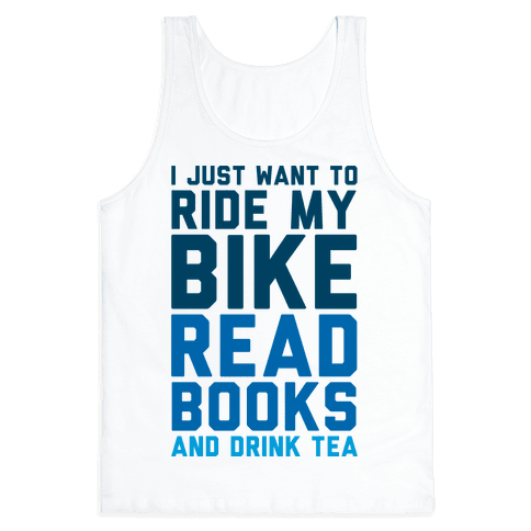 I Just Want To Ride My Bike Read Books And Drink Tea Tank Top