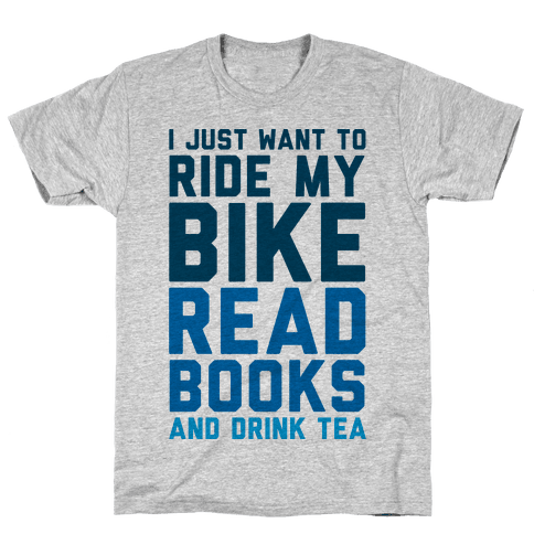 I Just Want To Ride My Bike Read Books And Drink Tea Mens T-Shirt
