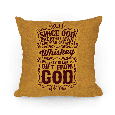 Whiskey is Like a Gift From God Pillow