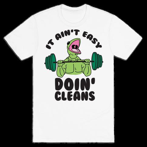 It Aint Easy Doin Cleans Mens T-Shirt