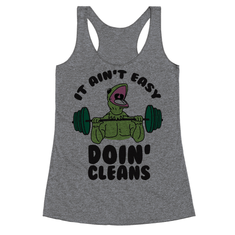 It Aint Easy Doin Cleans Racerback Tank Top
