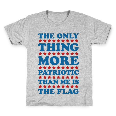 The Only Thing More Patriotic Than Me Is The Flag Kids T-Shirt