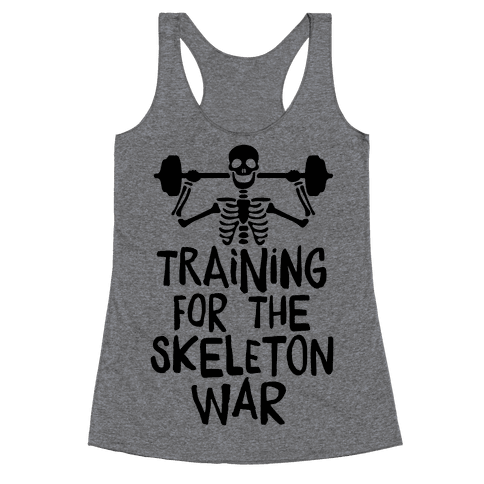 Training For The Skeleton War Racerback Tank Top