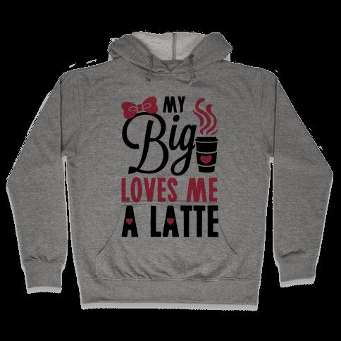 My Big Loves Me A Latte Hooded Sweatshirt