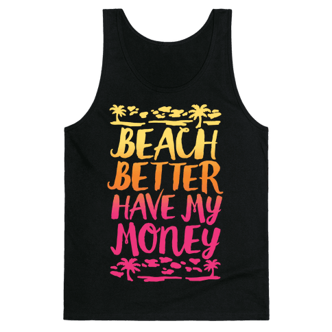 Beach Better Have My Money Tank Top