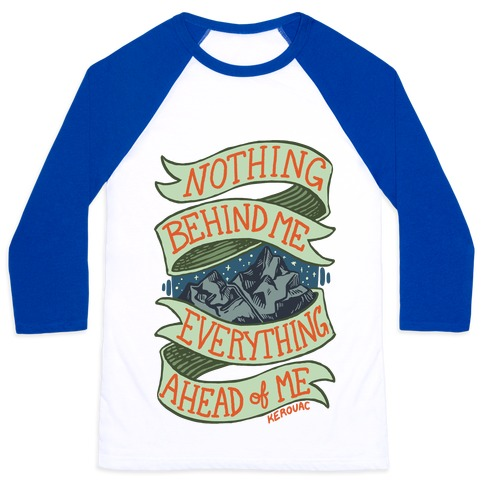 Nothing Behind Me, Everything Ahead Of Me (Kerouac) Baseball Tee