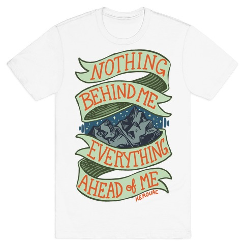 Nothing Behind Me, Everything Ahead Of Me (Kerouac) T-Shirt