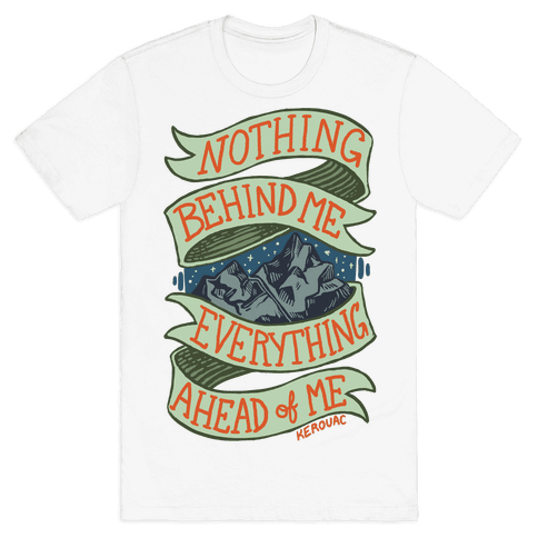 Nothing Behind Me, Everything Ahead Of Me (Kerouac) Mens T-Shirt