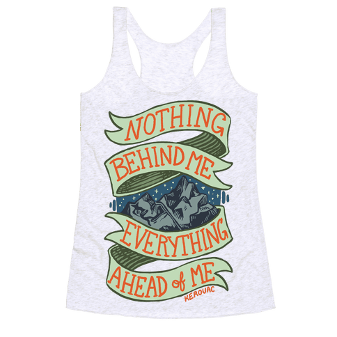 Nothing Behind Me, Everything Ahead Of Me (Kerouac) Racerback Tank Top